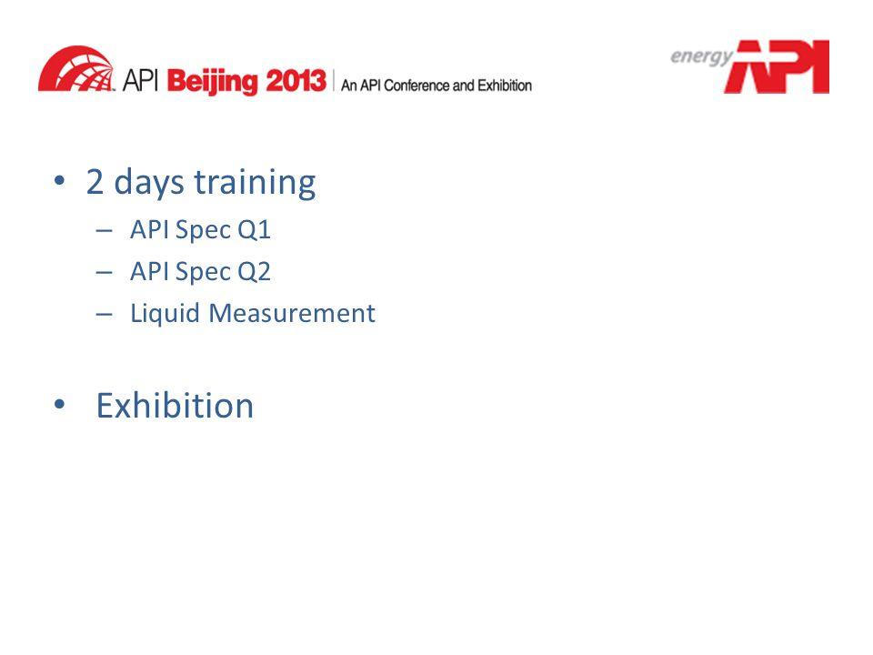 2 days training API Spec Q1 API Spec Q2 Liquid Measurement Exhibition