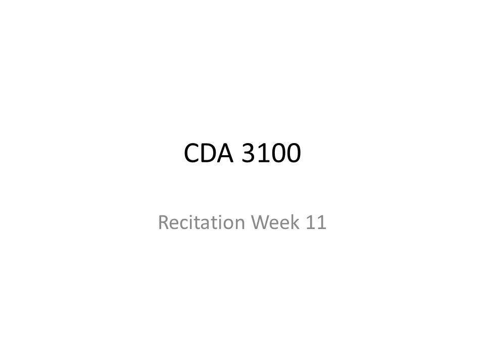 CDA 3100 Recitation Week 11