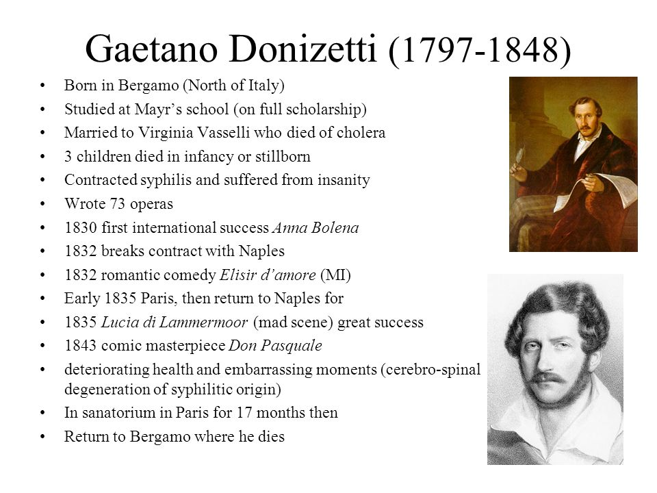 Gaetano Donizetti ( ) Born in Bergamo (North of Italy)