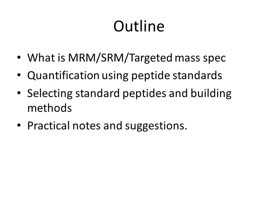 Outline What is MRM/SRM/Targeted mass spec