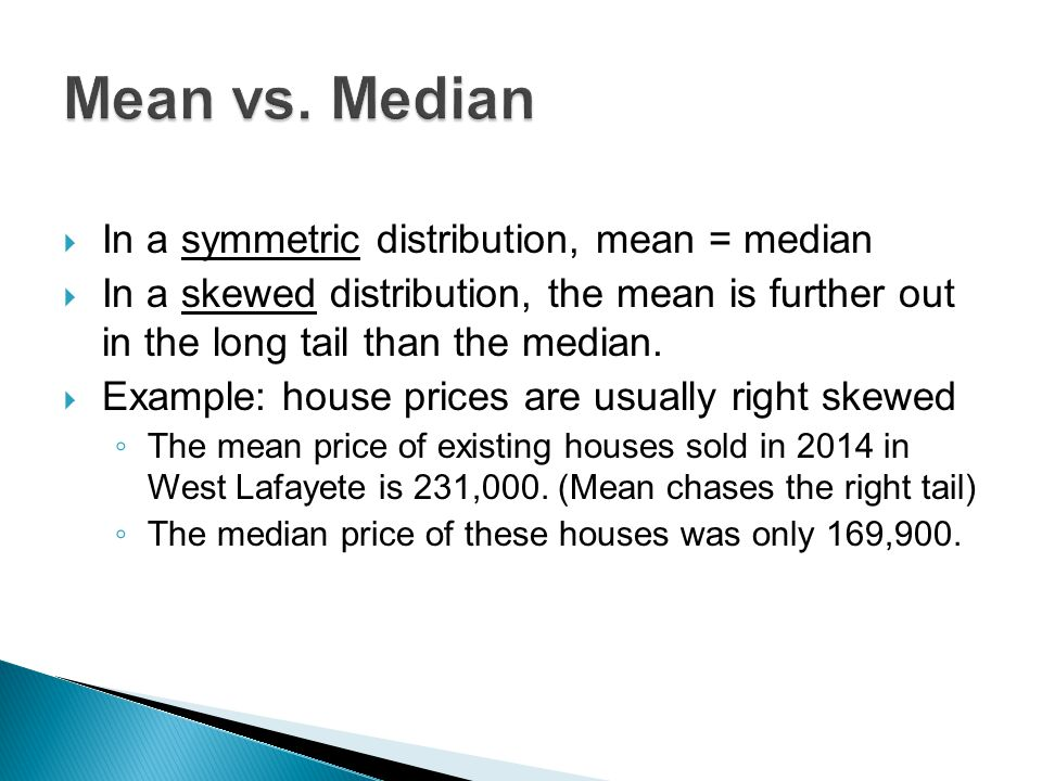 Mean vs. Median In a symmetric distribution, mean = median