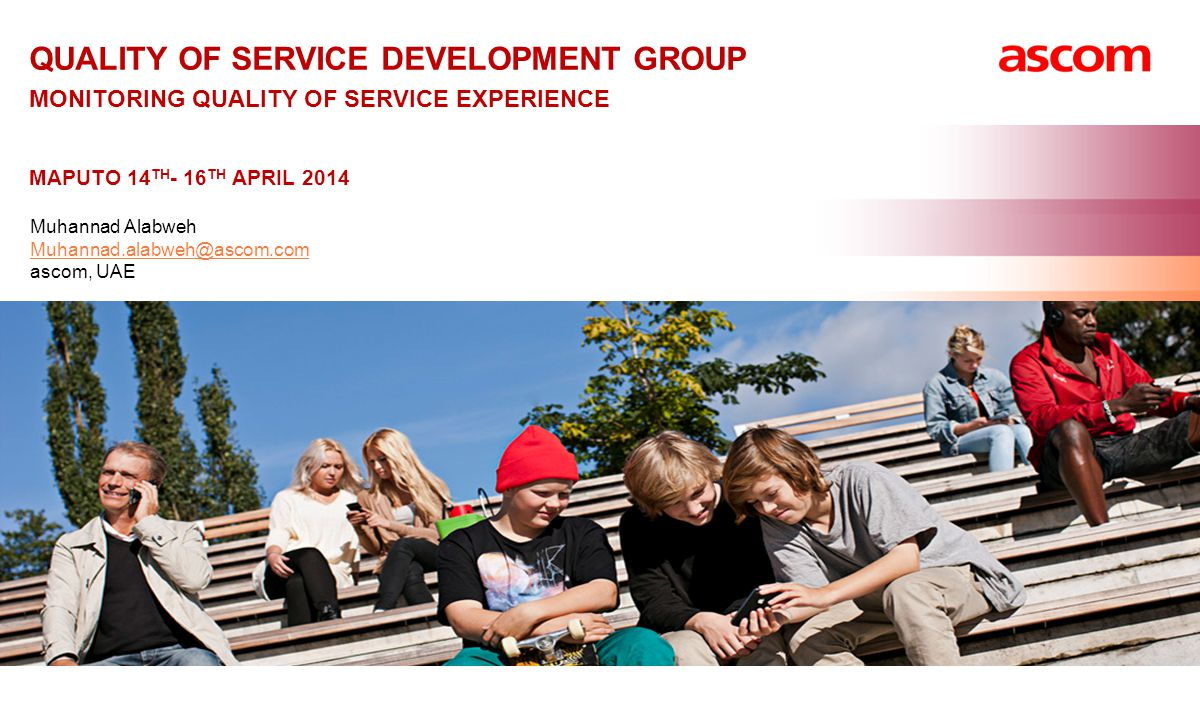 Quality of service development group monitoring quality of service experience Maputo 14th- 16th April 2014