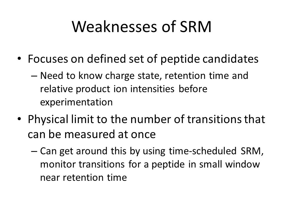 Weaknesses of SRM Focuses on defined set of peptide candidates