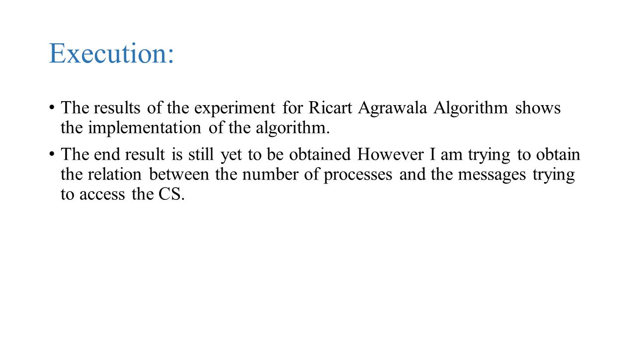 Execution: The results of the experiment for Ricart Agrawala Algorithm shows the implementation of the algorithm.