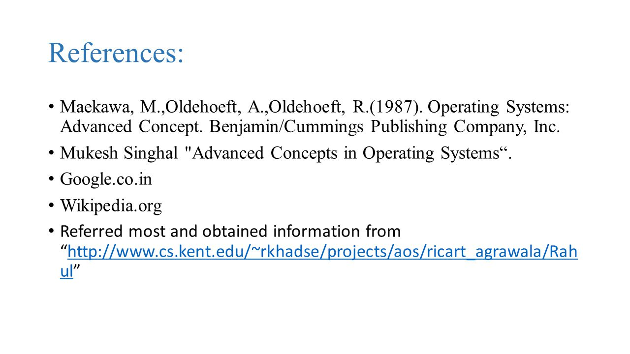 References: Maekawa, M.,Oldehoeft, A.,Oldehoeft, R.(1987). Operating Systems: Advanced Concept. Benjamin/Cummings Publishing Company, Inc.