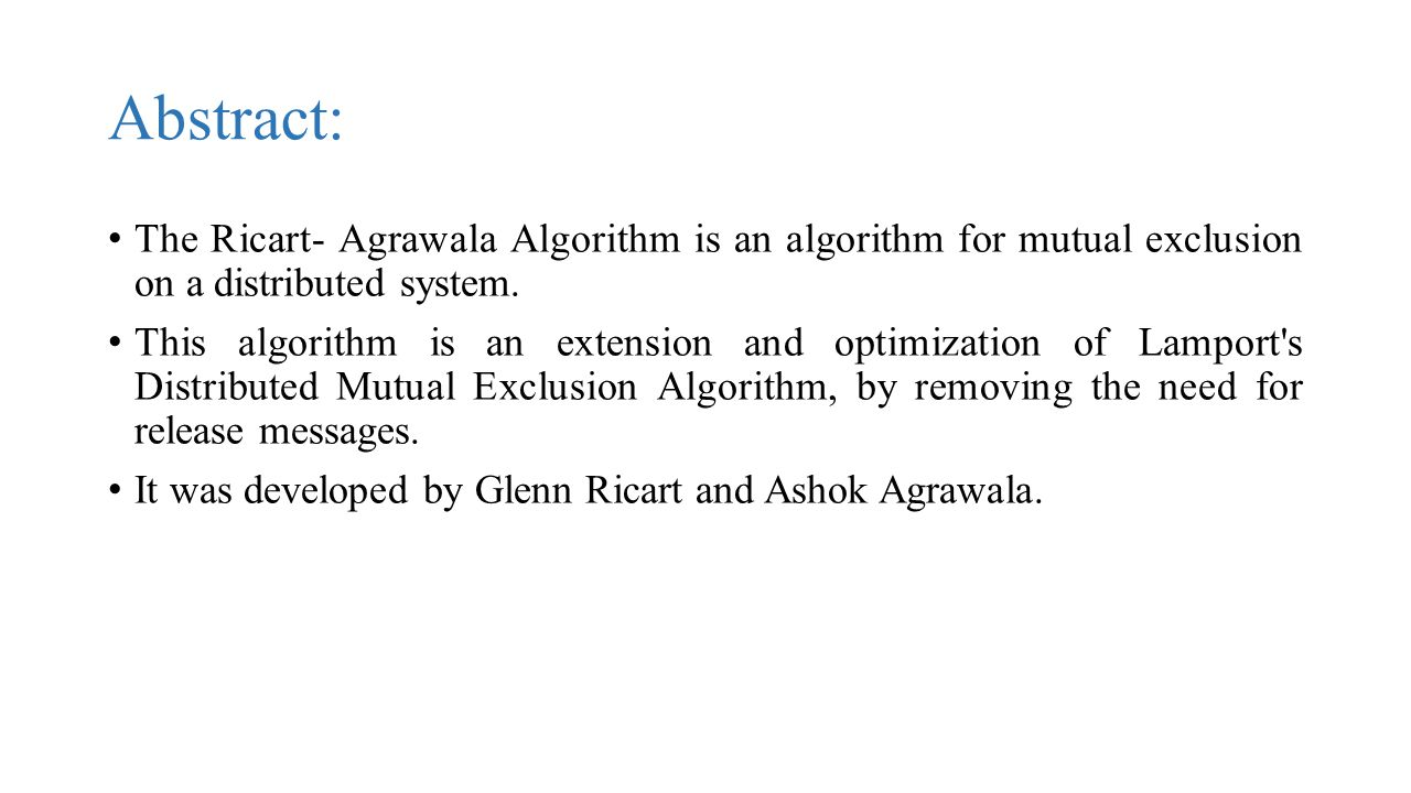 Abstract: The Ricart- Agrawala Algorithm is an algorithm for mutual exclusion on a distributed system.