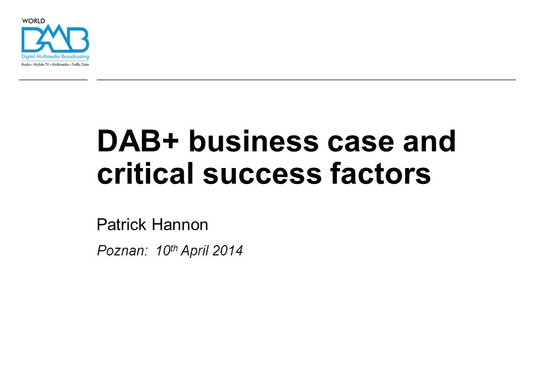 Contents Introduction to WorldDMB Radio today Business case Critical success factors