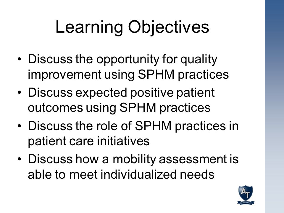 Learning Objectives Discuss the opportunity for quality improvement using SPHM practices.