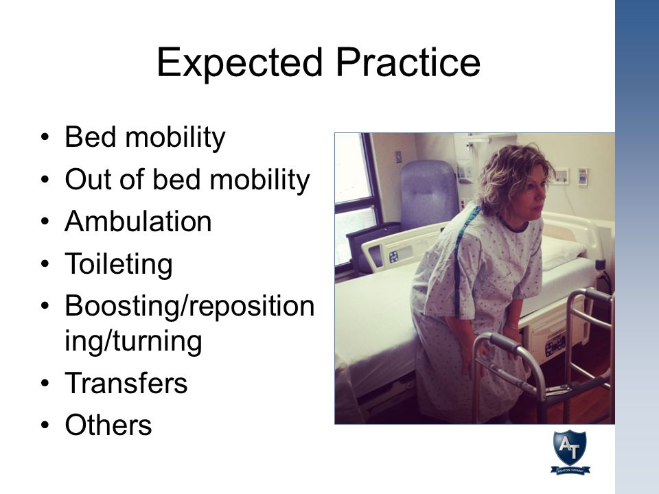 Expected Practice Bed mobility Out of bed mobility Ambulation