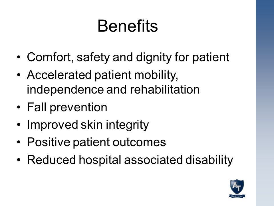 Benefits Comfort, safety and dignity for patient