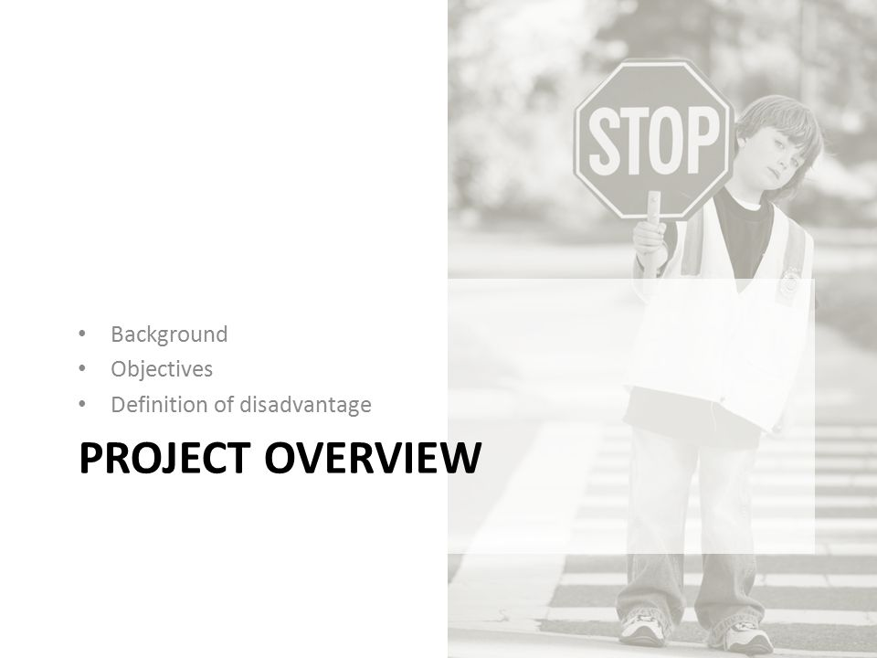 Background Objectives Definition of disadvantage Project Overview