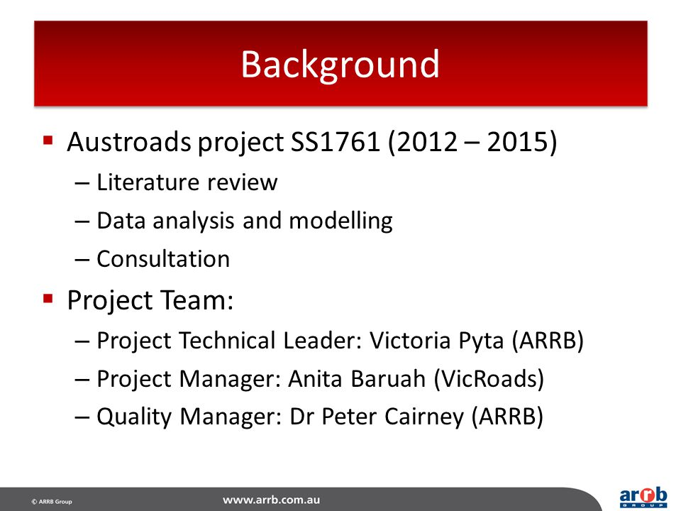 Background Austroads project SS1761 (2012 – 2015) Project Team: