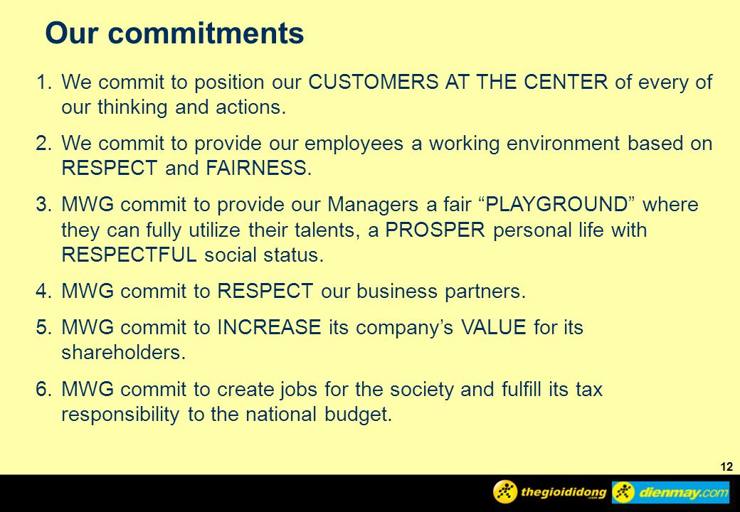Our commitments We commit to position our CUSTOMERS AT THE CENTER of every of our thinking and actions.