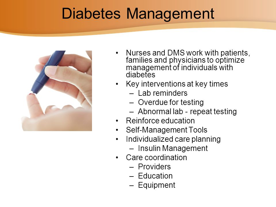 Diabetes Management Nurses and DMS work with patients, families and physicians to optimize management of individuals with diabetes.