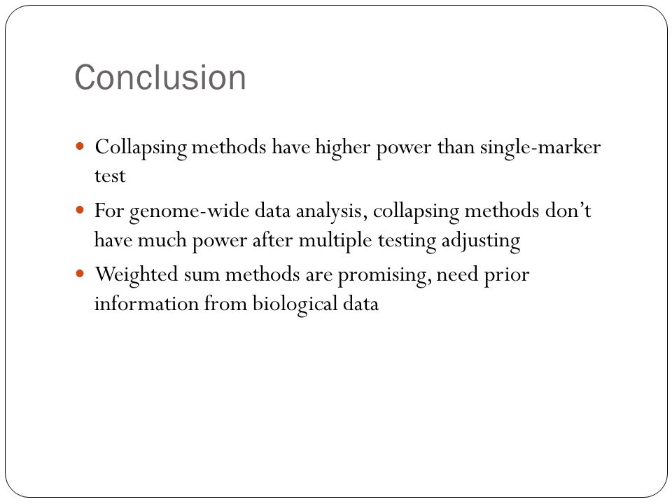Conclusion Collapsing methods have higher power than single-marker test.