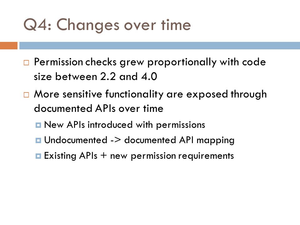Q4: Changes over time Permission checks grew proportionally with code size between 2.2 and 4.0.