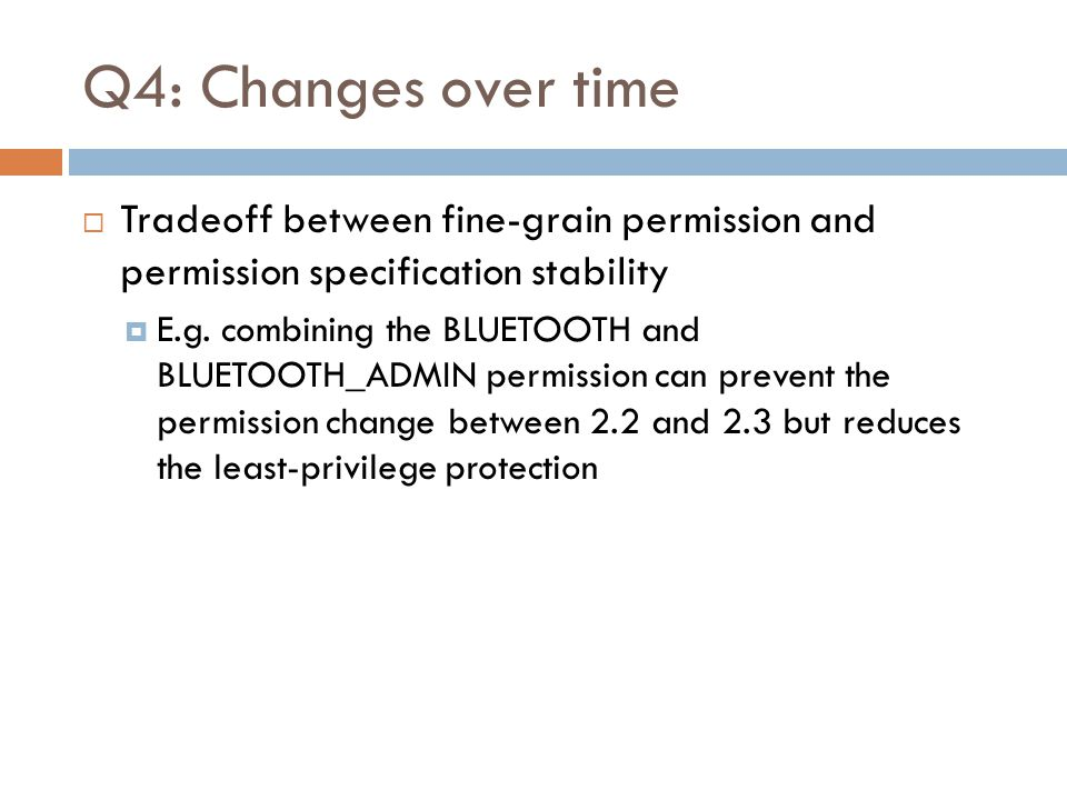 Q4: Changes over time Tradeoff between fine-grain permission and permission specification stability.