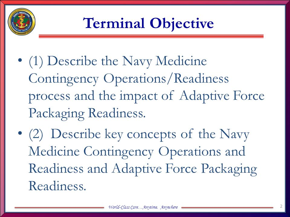 Terminal Objective (1) Describe the Navy Medicine Contingency Operations/Readiness process and the impact of Adaptive Force Packaging Readiness.