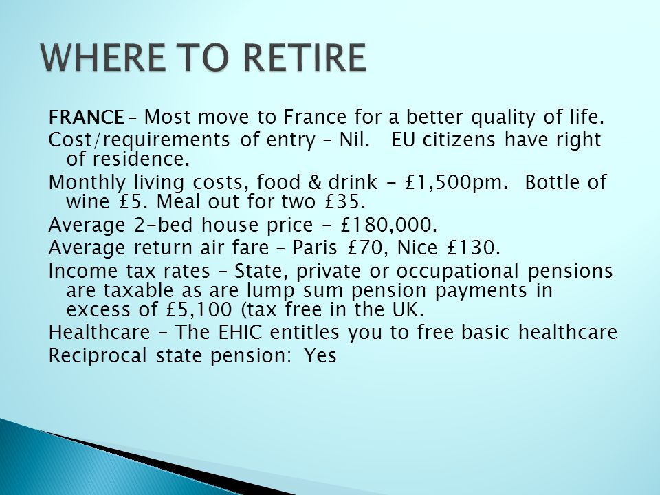 WHERE TO RETIRE FRANCE – Most move to France for a better quality of life. Cost/requirements of entry – Nil. EU citizens have right of residence.