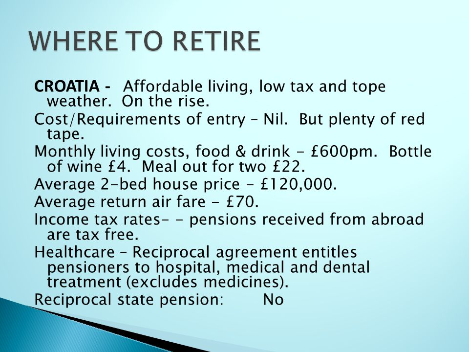WHERE TO RETIRE CROATIA - Affordable living, low tax and tope weather. On the rise. Cost/Requirements of entry – Nil. But plenty of red tape.