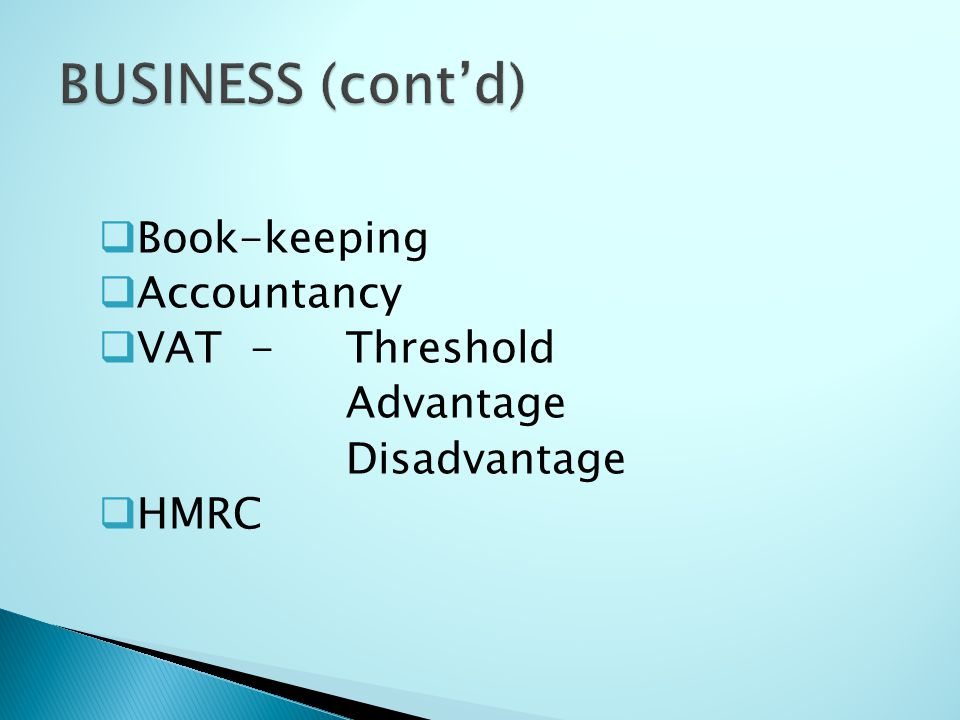 BUSINESS (cont'd) Book-keeping Accountancy VAT - Threshold