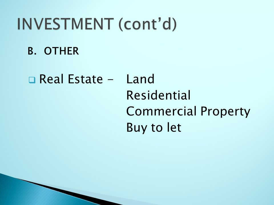 INVESTMENT (cont'd) Commercial Property Buy to let B. OTHER