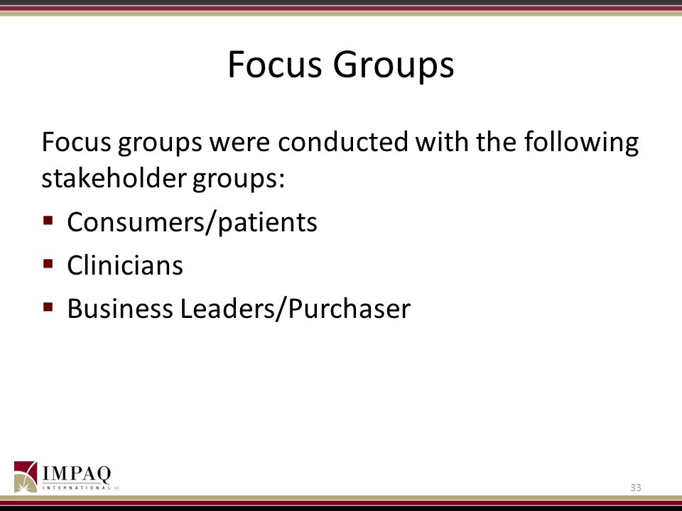 Focus Groups Focus groups were conducted with the following stakeholder groups: Consumers/patients.