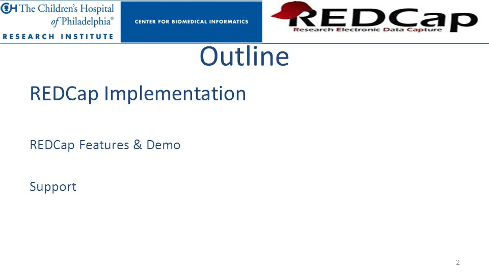 Outline REDCap Implementation REDCap Features & Demo Support