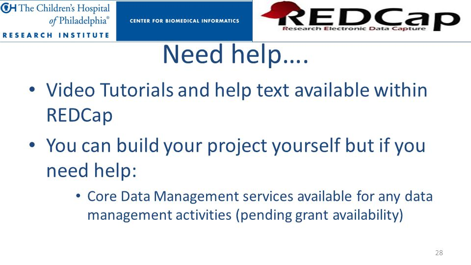 Need help…. Video Tutorials and help text available within REDCap