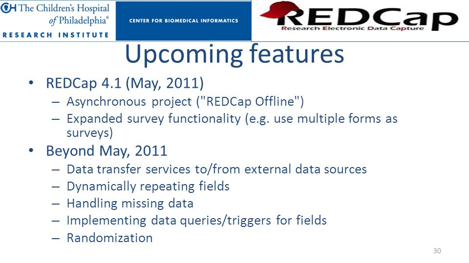 Upcoming features REDCap 4.1 (May, 2011) Beyond May, 2011
