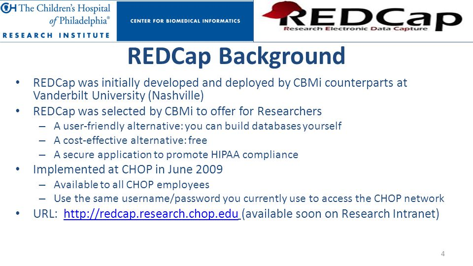 REDCap Background REDCap was initially developed and deployed by CBMi counterparts at Vanderbilt University (Nashville)