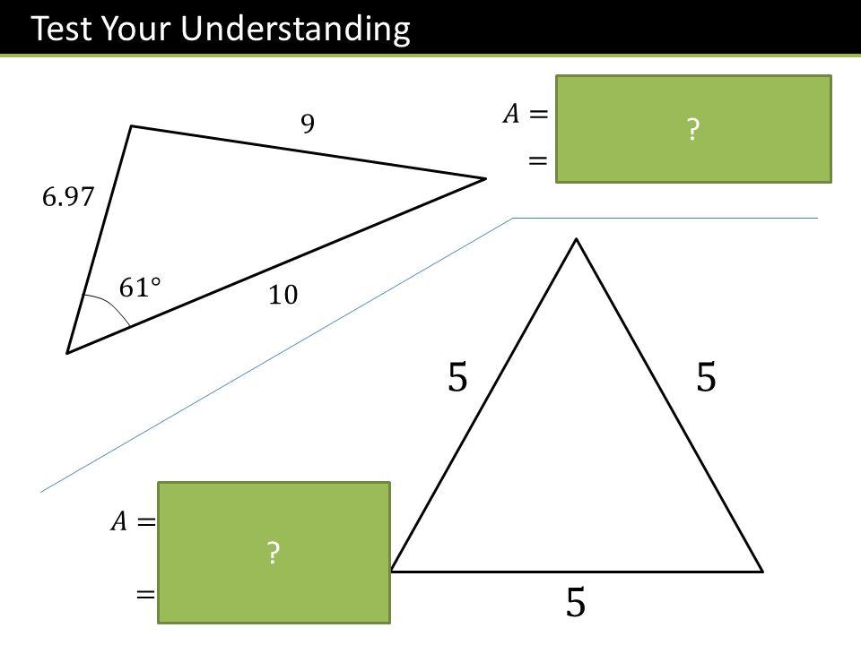 5 5 5 Test Your Understanding 𝐴= 1 2 ×6.97×10×𝑠𝑖𝑛61 =30.48 9 6.97