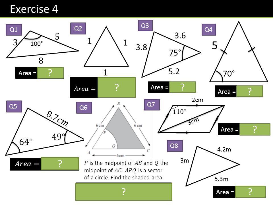 Exercise 4 Q3. Q1. Q2. Q4. 5. 3.6. 3. 1. 1. 5. 100° 3.8. 75° 8. 1. 5.2. Area = 7.39.