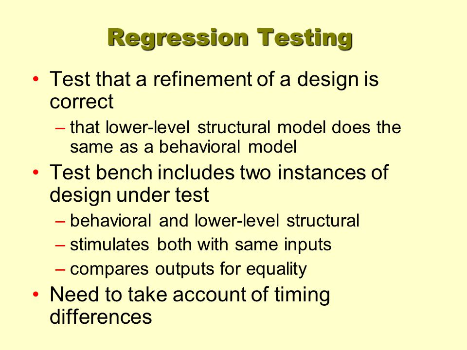 Regression Testing Test that a refinement of a design is correct