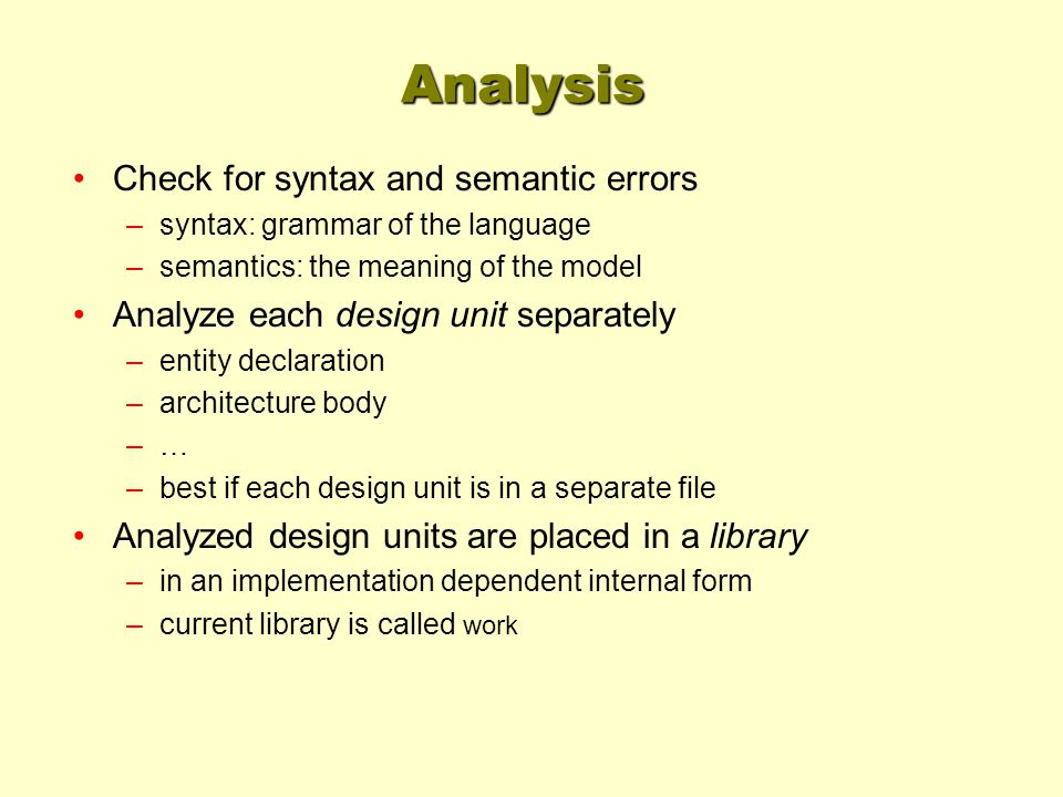 Analysis Check for syntax and semantic errors