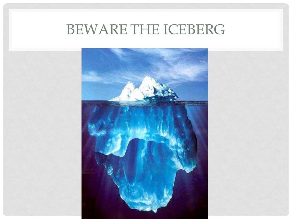 Beware the Iceberg