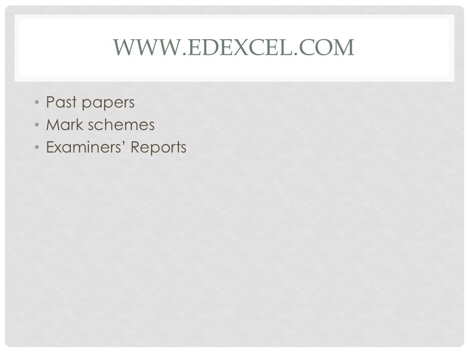 www.edexcel.com Past papers Mark schemes Examiners' Reports