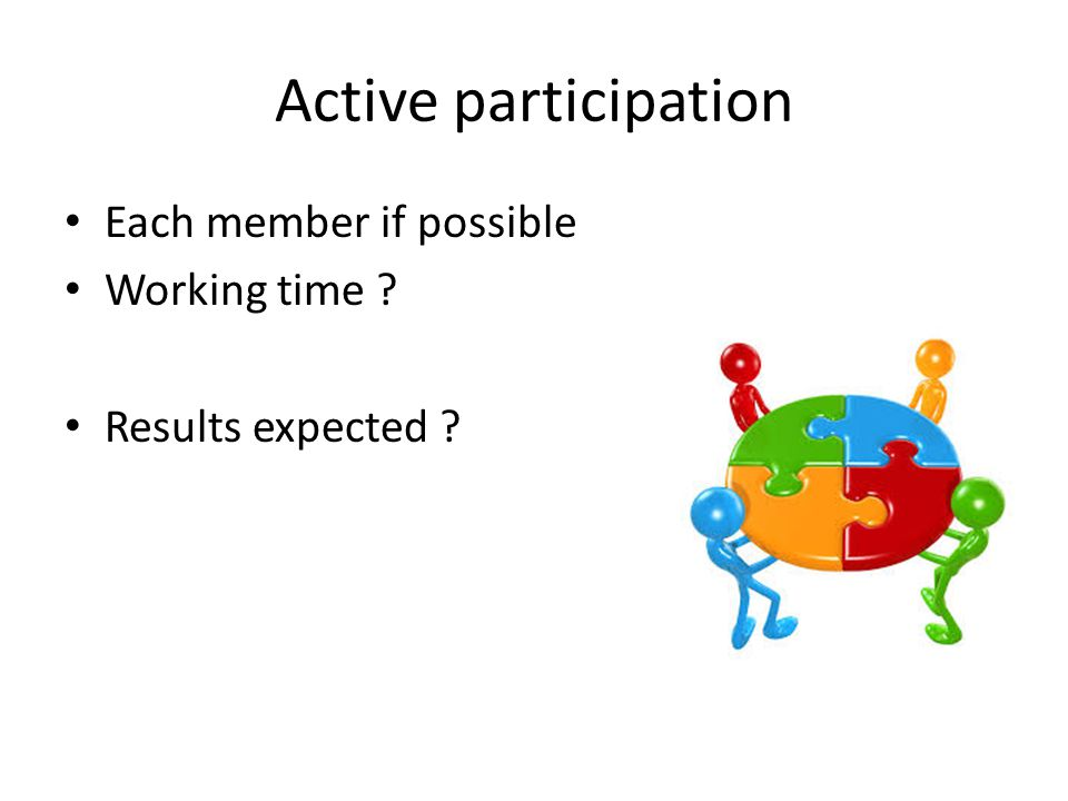 Active participation Each member if possible Working time