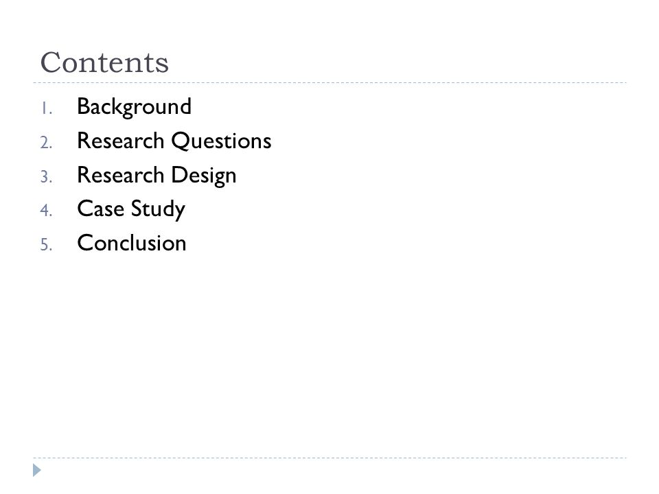 Contents Background Research Questions Research Design Case Study
