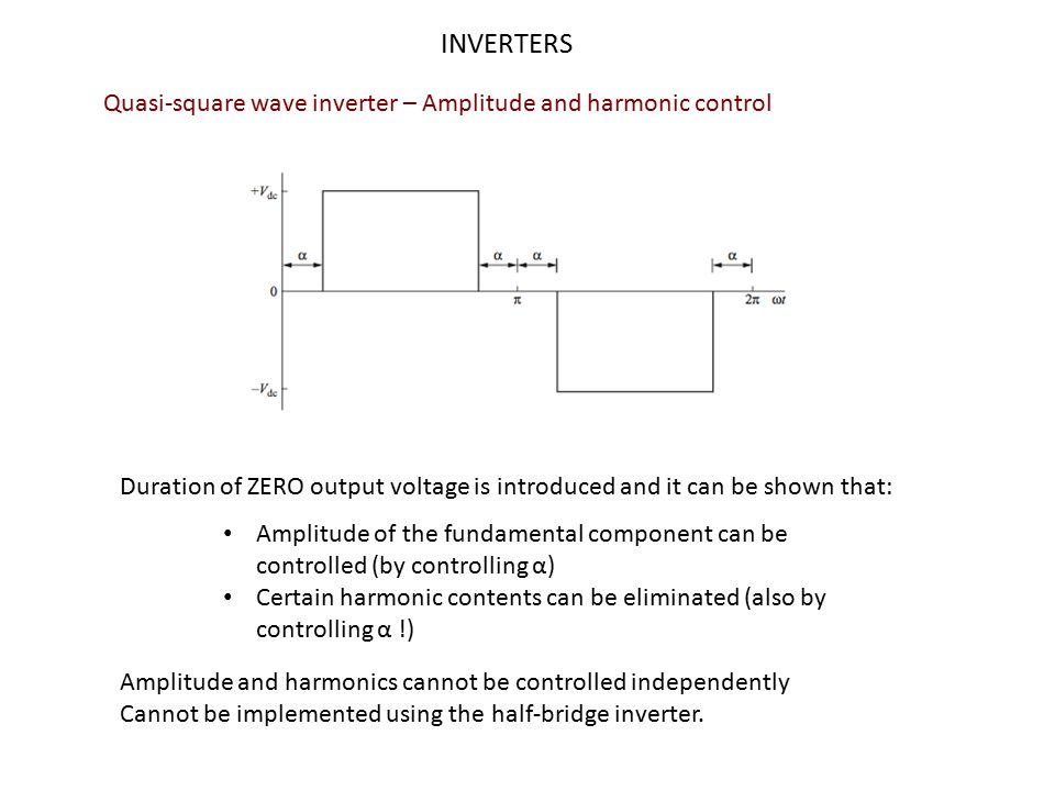 INVERTERS Quasi-square wave inverter – Amplitude and harmonic control