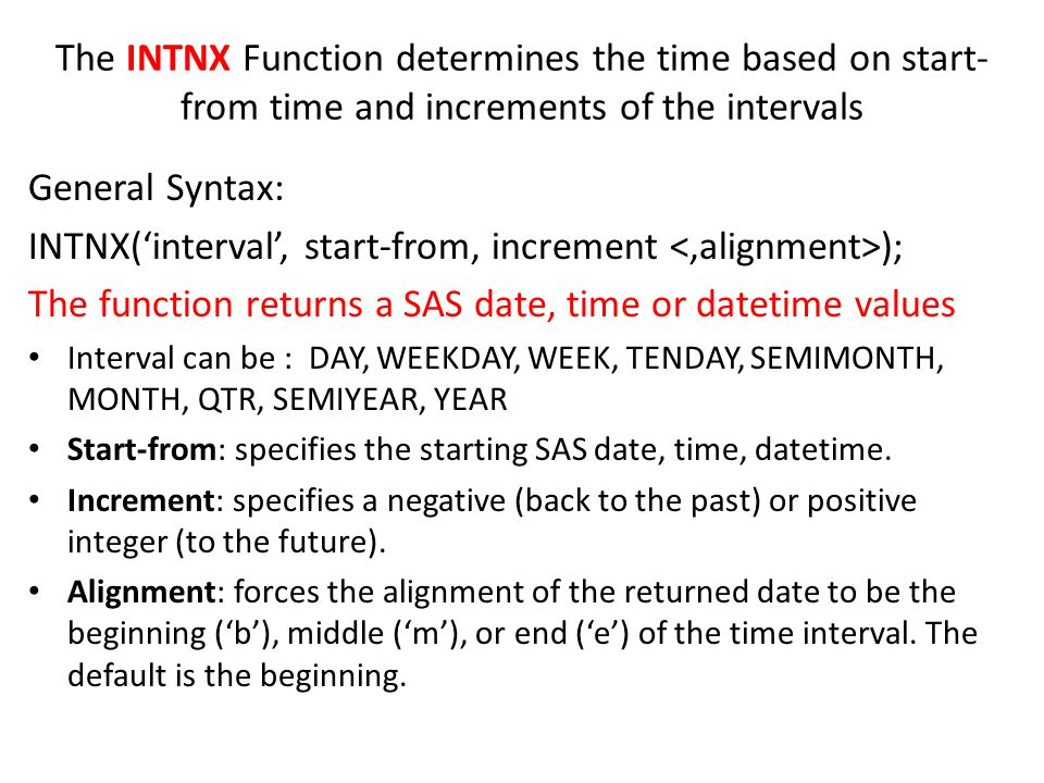 INTNX('interval', start-from, increment <,alignment>);