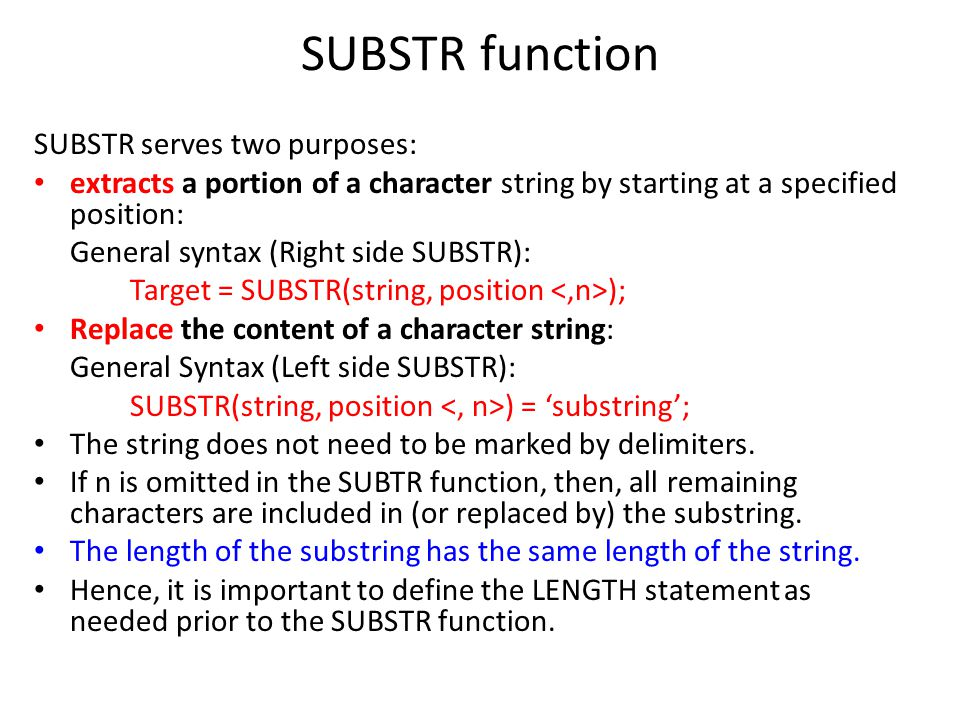 SUBSTR function SUBSTR serves two purposes: