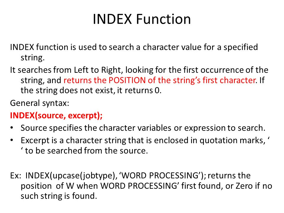 INDEX Function INDEX function is used to search a character value for a specified string.