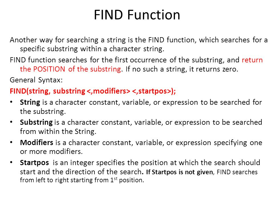 FIND Function Another way for searching a string is the FIND function, which searches for a specific substring within a character string.