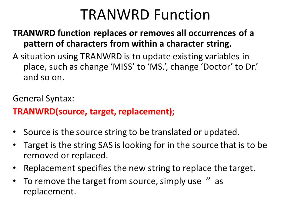 TRANWRD Function TRANWRD function replaces or removes all occurrences of a pattern of characters from within a character string.