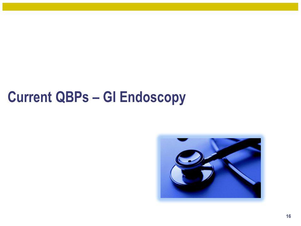Current QBPs – GI Endoscopy