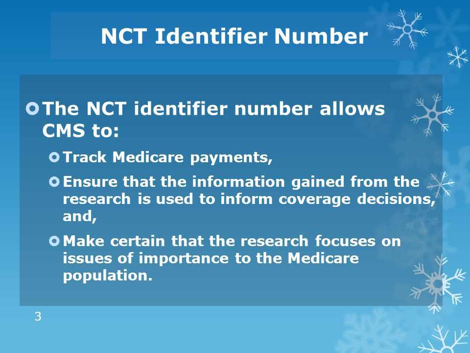 NCT Identifier Number The NCT identifier number allows CMS to: