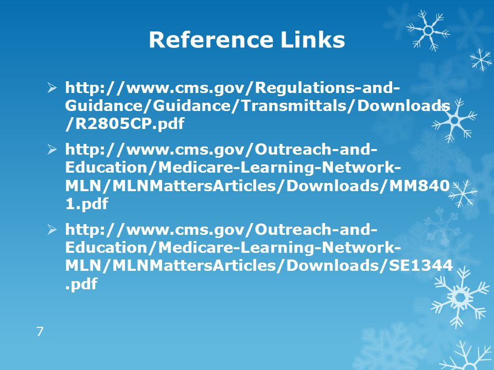 Reference Links http://www.cms.gov/Regulations-and- Guidance/Guidance/Transmittals/Downloads /R2805CP.pdf.