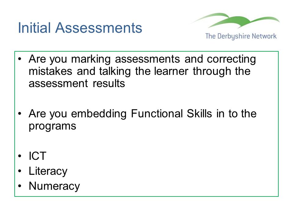Initial Assessments Are you marking assessments and correcting mistakes and talking the learner through the assessment results.
