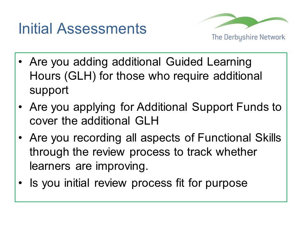 Initial Assessments Are you adding additional Guided Learning Hours (GLH) for those who require additional support.